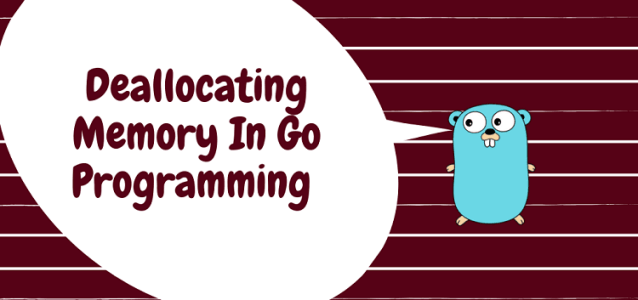 Memory Deallocation In Go Programming