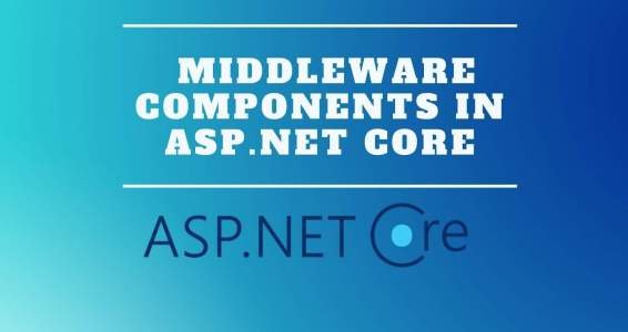 Middleware Components And Request Pipeline in ASP.NET Core