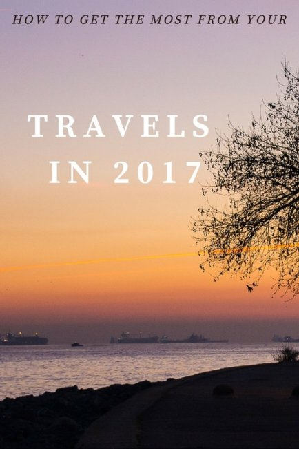 tips for getting the most from your travels in 2017 so that you can travel more regardless of your budget