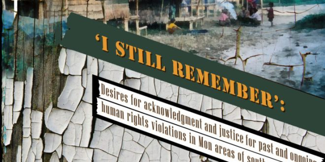 "HURFOM Releases ""'I Still Remember': Desires for acknowledgement and justice for past and ongoing human rights violations in Mon areas of southern Burma"""