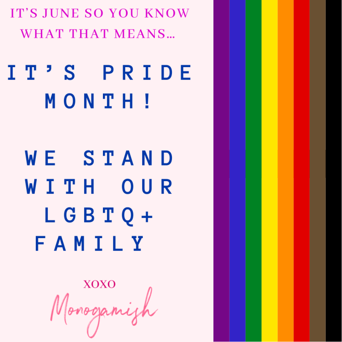 A Pride Flag is in the right hand side of the image on a pink background. Text is written in purple, blue and pink. Text reads as follows: It's June so you know what that means...It's Pride Month! We stand with our LGBTQ+ family. xoxo. Monogamish
