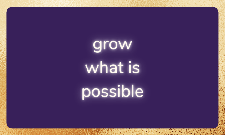 Purple background with gold border. Text reads: grow what is possible