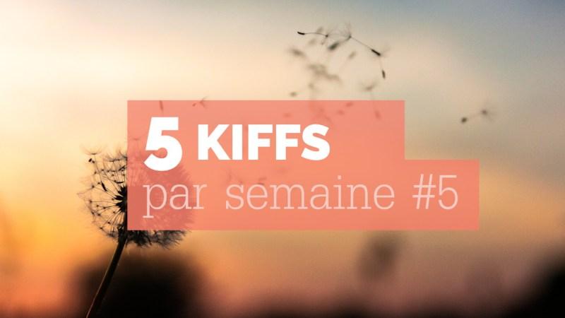 5 kiffs par semaine #5