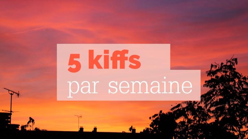 5 kiffs par semaine #8