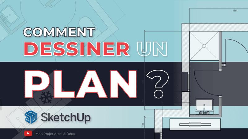 comment dessiner un plan avec SketchUp ?