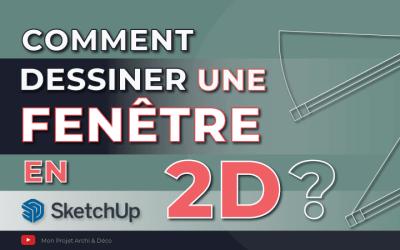 Comment dessiner une fenêtre en 2D avec SketchUp ?