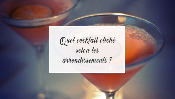 Quel cocktail cliché selon les arrondissements ?