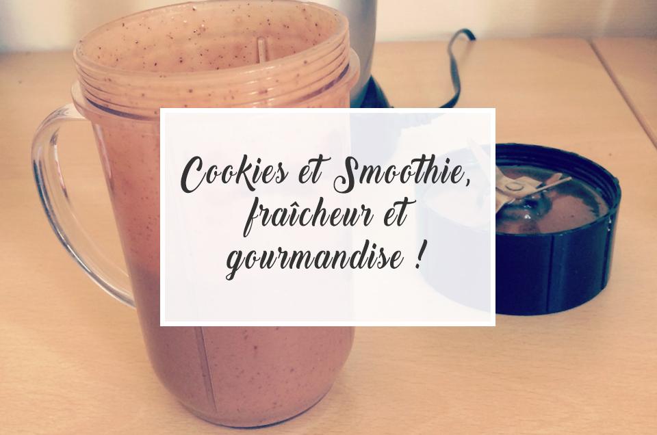 Cookies et smoothie, fraicheur et gourmandise !