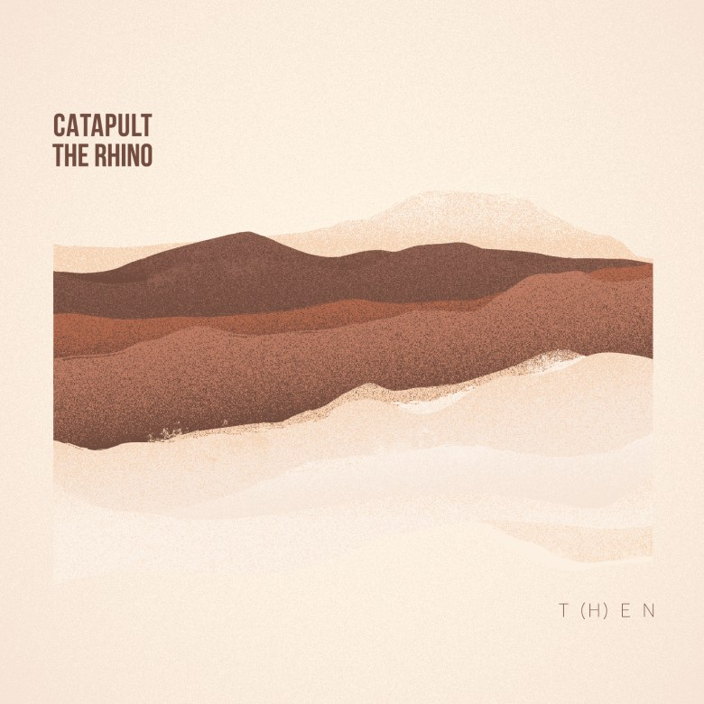"""Catapult the Rhino's """"T (H) E N"""" EP Cover"""