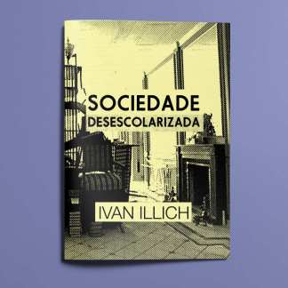 Sociedade Desescolarizada Ivan Illich