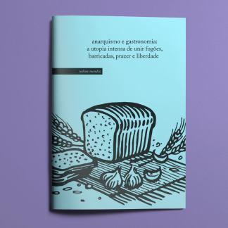 anarquismo e gastronomia: a utopia intensa de unir fogões, barricadas, prazer e liberdade