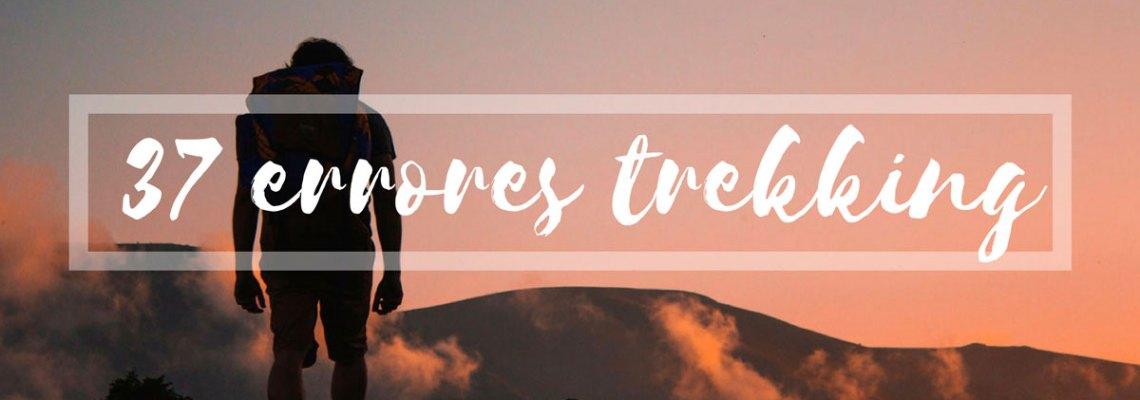 37 errores de novato que NO debes cometer en tus trekkings (y como evitarlos)
