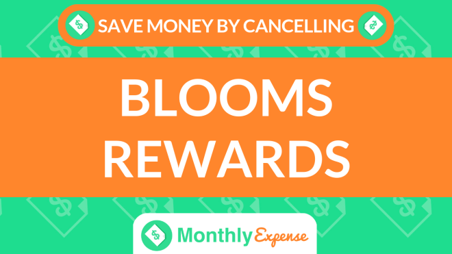Save Money By Cancelling Blooms Rewards