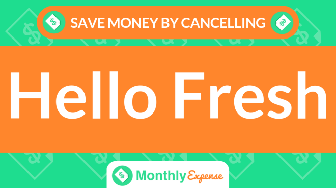 Save Money By Cancelling Hello Fresh