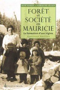 « Forêt et société en Mauricie » René Hardy et Normand Séguin