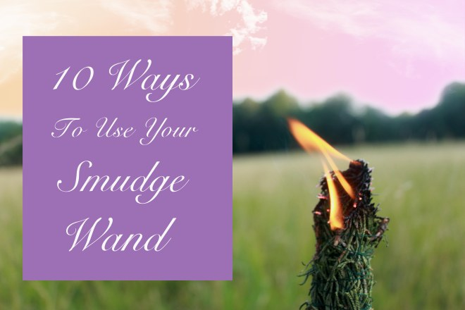 10 Ways To Use Your Smudge Stick