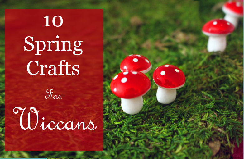 Spring Crafts for Wiccans