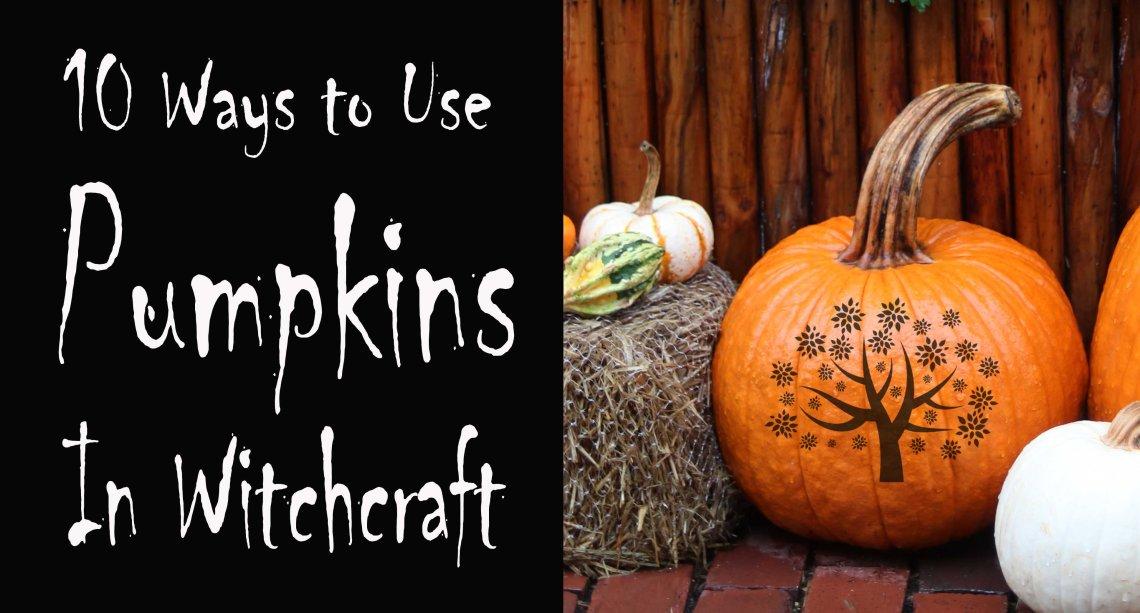 10 Ways to Use Pumpkins in Witchcraft