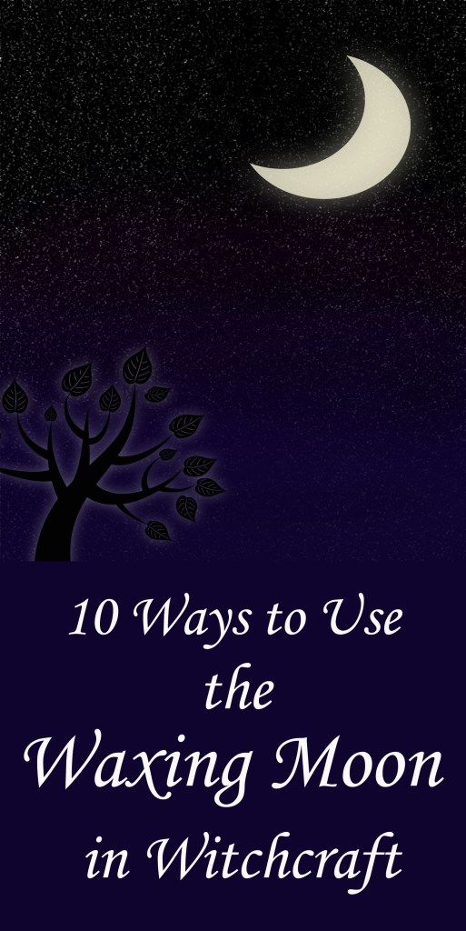 How and why to use the waxing moon in witchcraft.