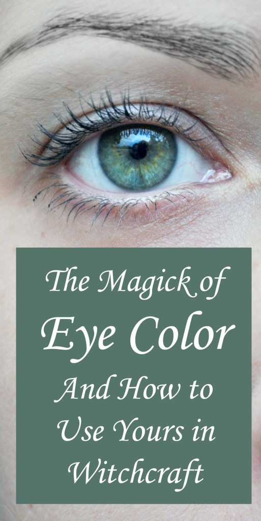 How to Use Your Eye Color in Witchcraft Spells and Magick.