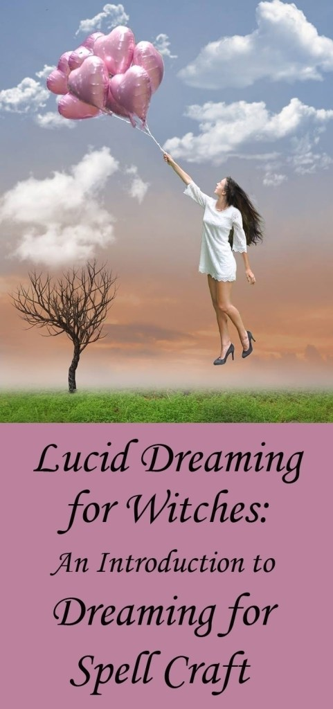 Lucid Dreaming for Witches:  How to Use the Magic of Your Dreams in Spell Craft.