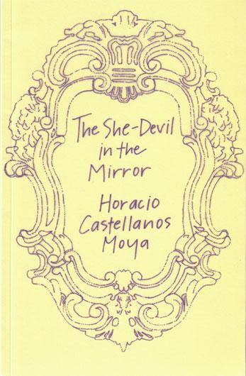 Horacio Castellanos Moya The She-Devil in the Mirror