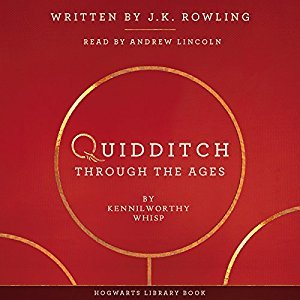 Quidditch Through the Ages by J.K. Rowling, Kennilworthy Whisp, Andrew Lincoln