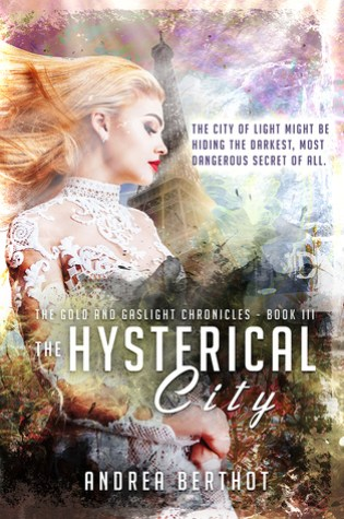 Cover reveal and ARC review: The Hysterical City (The Gold and Gaslight Chronicles #3) by Andrea Berthot