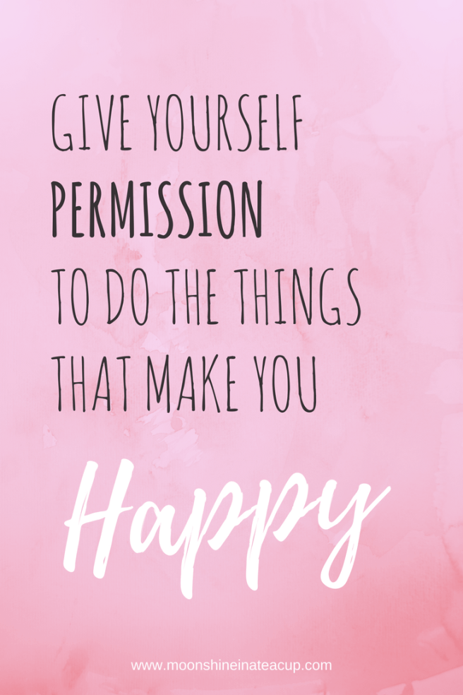 give yourself permission to be happy moonshine in a teacup