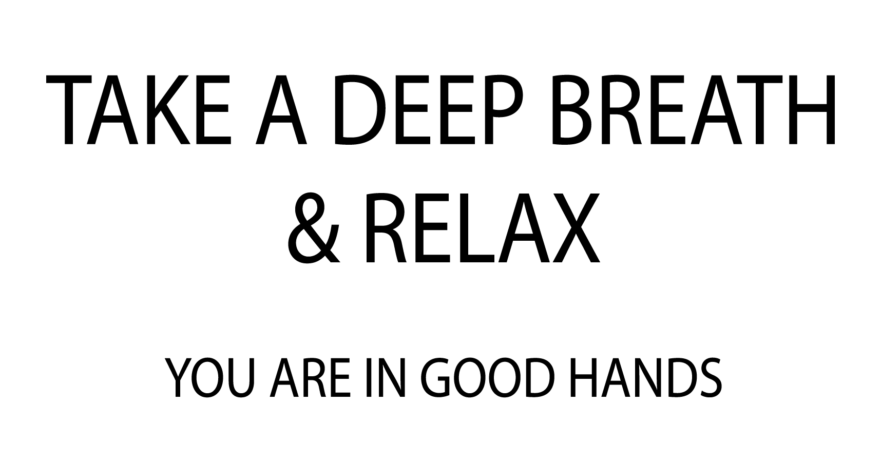 Take a deep breath and relax