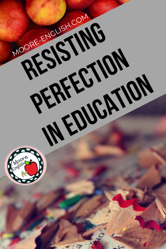 Resisting Perfection in Education @moore-english.com #mooreenglish