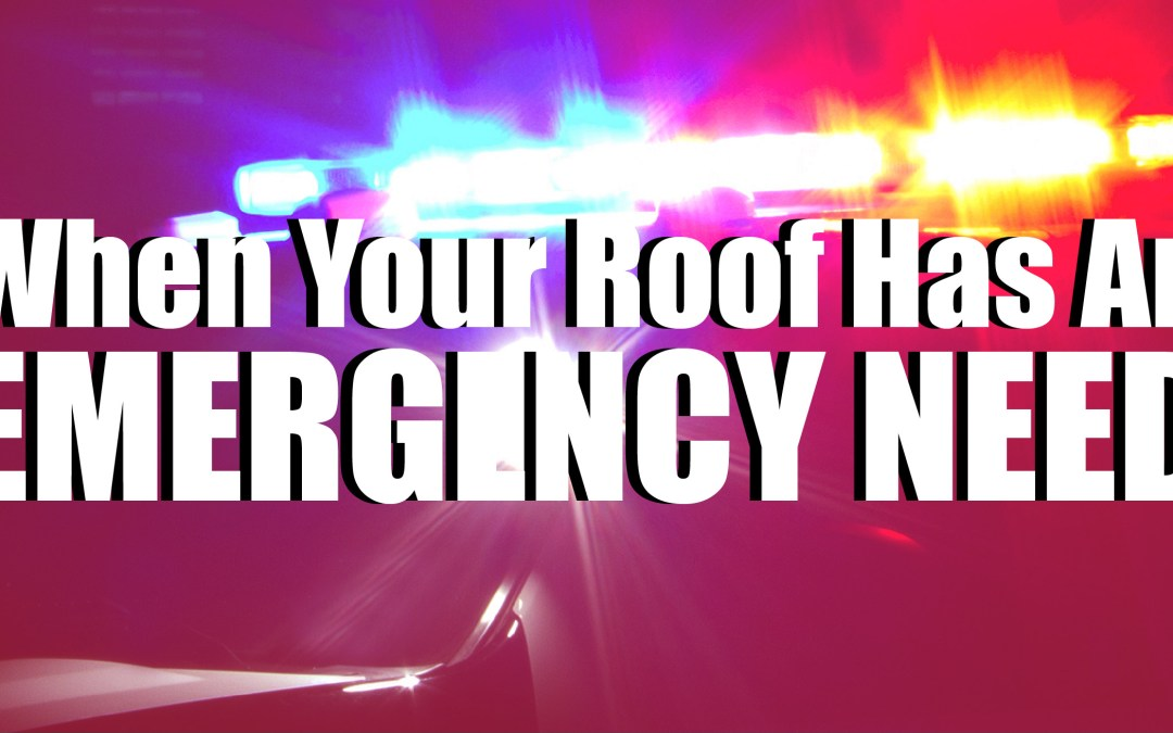 When Your Roof Has An Emergency Need
