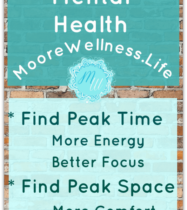 What is Your Peak Time? How to accomplish your mental health goals by finding peak time & space!