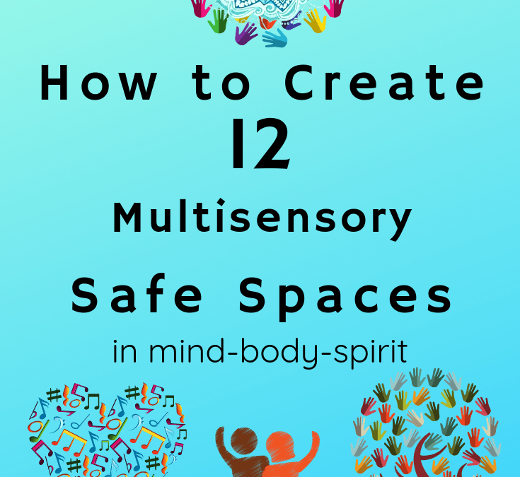 How to Create 12 Multisensory Safe Spaces in Mind, Body, and Spirit