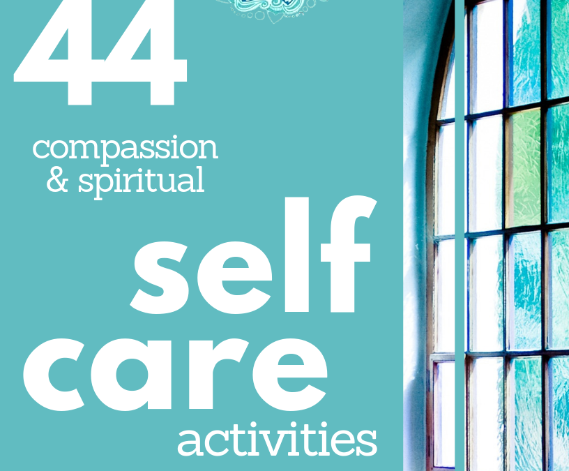 44 Compassion & Spiritual Self-Care Activities