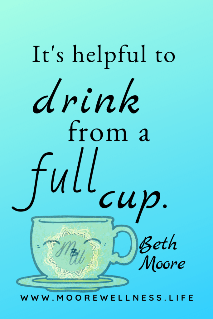 You can't pour from an empty cup.  You can't give what you don't have.  Invest in self care to invest in others.  It's helpful to drink from a full cup.  Beth @ MooreWellness.Life  https://pages.convertkit.com/09e97597ce/2286dc35ed
