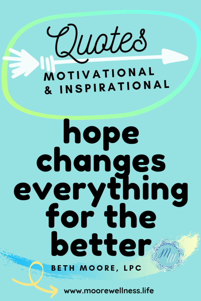 Encouraging notes: You Can Do It!  Hope Changes Everything for the Better!