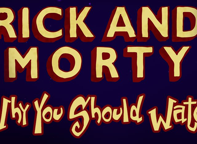Rick and Morty - Why You Should Watch