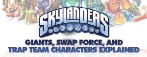 Skylanders Giants, Swap Force, and Trap Team Characters Explained