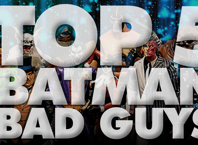 Top 5 Batman Bad Guys