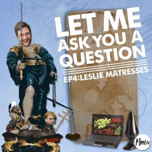 Let Me Ask You A Question Ep4: Leslie Matresses