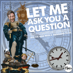 Let Me Ask You A Question Ep5: The Man with a Thousand Faces