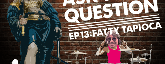 Let Me Ask You A Question Ep13: Fatty Tapioca