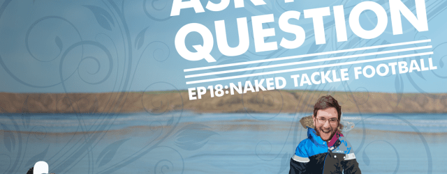 Let Me Ask You A Question Ep18: Naked Tackle Football