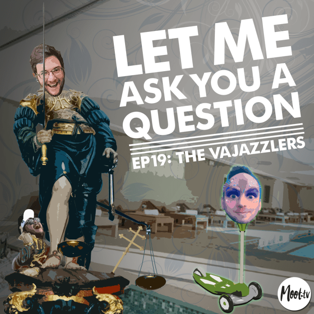 Let Me Ask You A Question Ep19: The Vajazzlers