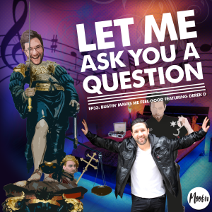 Let Me Ask You A Question Ep33: Bustin' Makes Me Feel Good with Derek DeAngelis