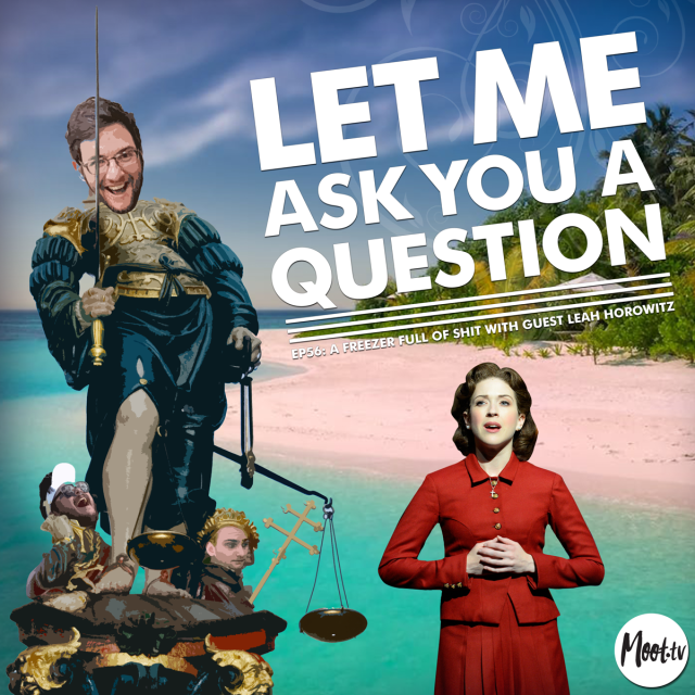 Let Me Ask You A Question Ep56: A Freezer Full of Shit with Guest Leah Horowitz