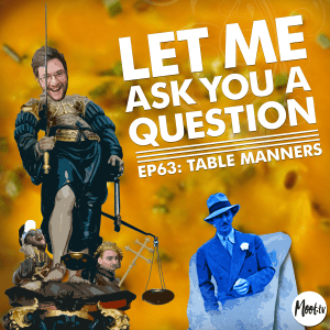 Let Me Ask You A Question Ep63: Table Manners