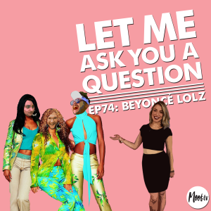 Let Me Ask You A Question Ep74: Beyoncé Lolz with Katia Koziara