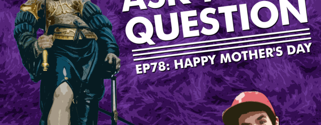 Let Me Ask You A Question Podcast Ep78: Happy Mother's Day
